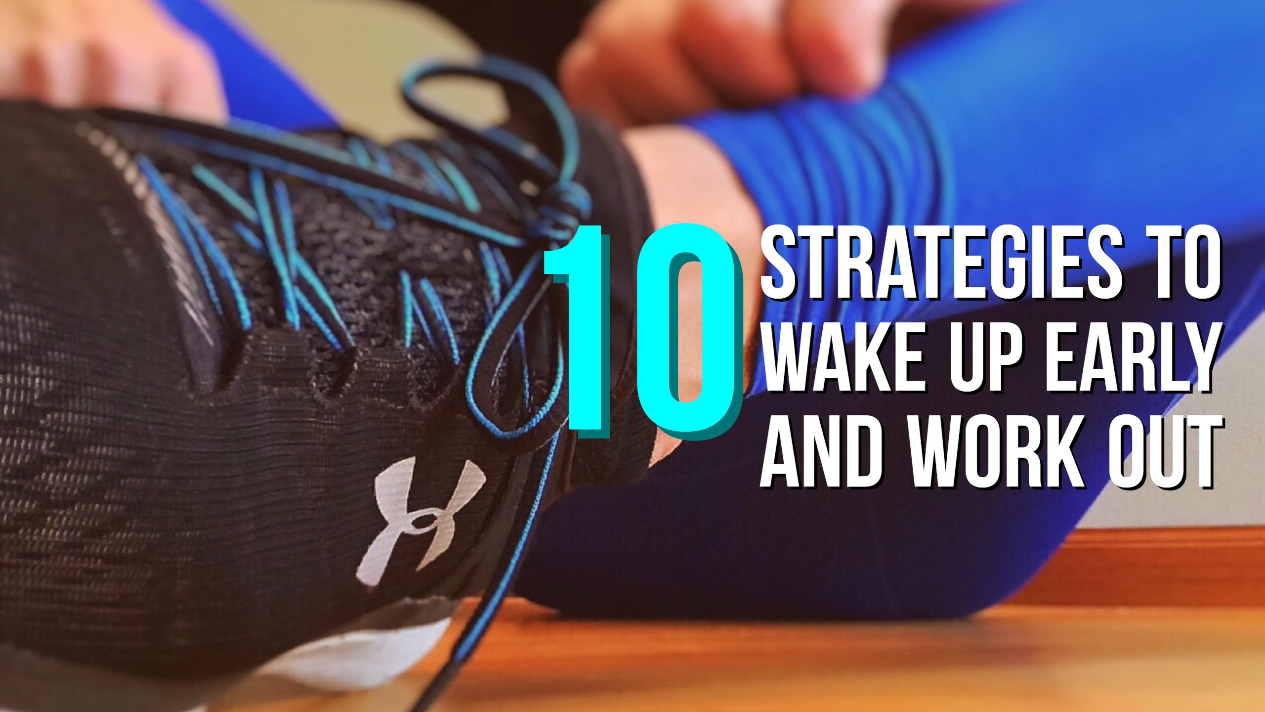 10 Strategies to wake up early and work out